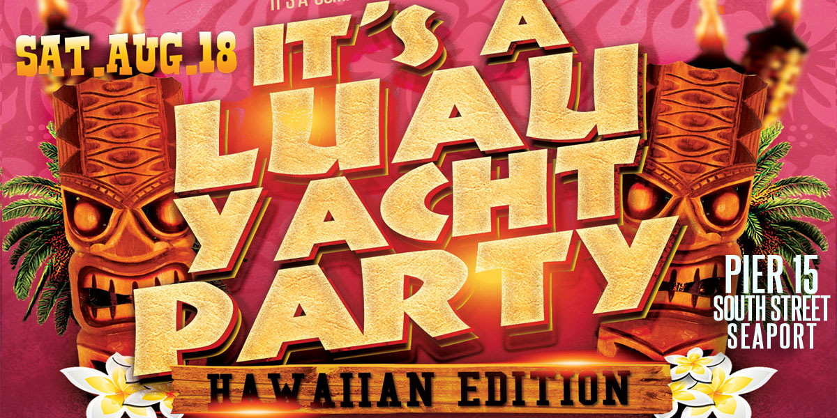 Luau Yacht Party Dance Cruise NYC Boat Party Hornblower Audubon Yacht boat Pier 15 NYC South Street Seaport