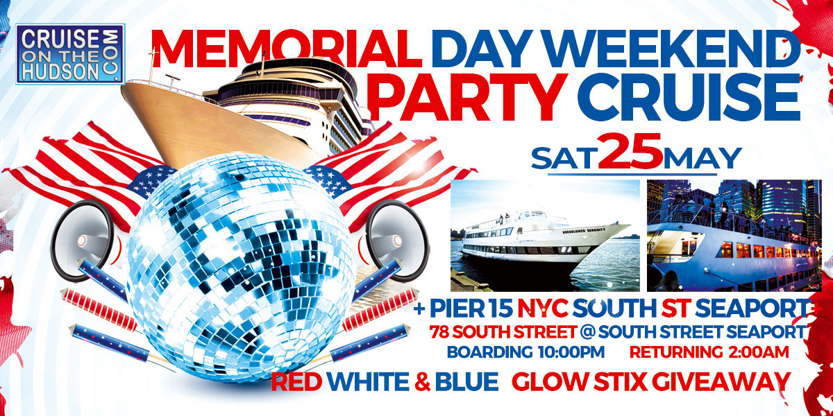 NYC Memorial Day Weekend Party Dance Cruise NYC Boat Party Hornblower Serenity Yacht boat Pier 15 NYC South Street Seaport