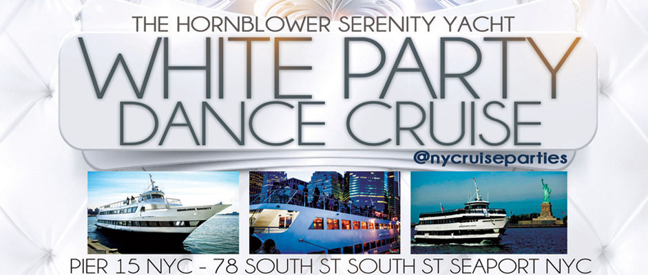 NYC White Party Dance Cruise NYC Boat Party Hornblower Serenity Yacht boat Pier 15 NYC South Street Seaport